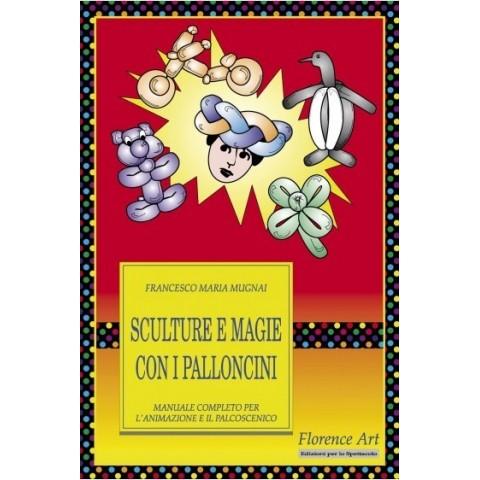 Libro Sculture e Magie con i Palloncini di Francesco Maria Mugnai manuale per animazione e palcoscenico